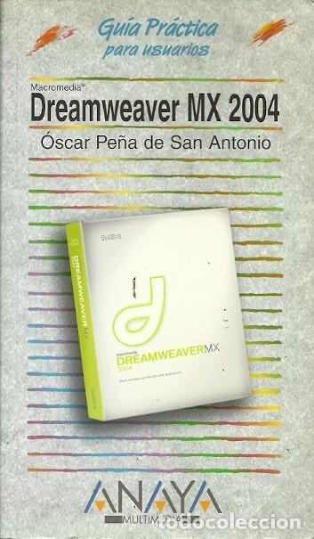 GUIA PRACTICA PARA USUARIOS DREAMWEAVER MX 2004 OSCAR PEÑA DE SAN ANTONIO ANAYA (Libros de Segunda Mano - Informática)