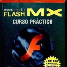 Libros de segunda mano: MACROMEDIA FLASH MX: CURSO PRÁCTICO.. + DE 130 EJERCICIOS, PRÁCTICAS Y EJEMPLOS - Mª JOSEFA/OROS CAB. Lote 194848045