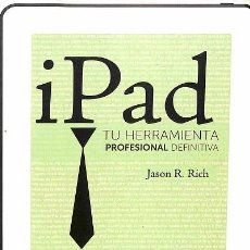 Libros de segunda mano: IPAD TU HERRAMIENTA PROFESIONAL DEFINITIVA - JASON R. RICH - ANAYA - TÍTULOS ESPECIALES. Lote 194849532
