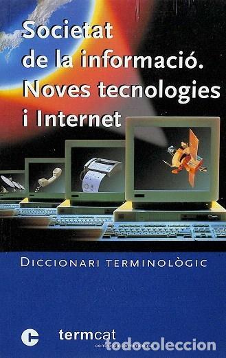SOCIETAT DE LA INFORMACIÓ, NOVES TECNOLOGIES I INTERNET. DICCIONARI TERMINOLÒGIC - CENTRE DE TERMINO (Libros de Segunda Mano - Informática)