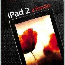 Libros de segunda mano: IPAD 2 A FONDO - W. WANG - ANAYA. Lote 194851818