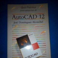 Libros de segunda mano: AUTOCAD 12 (GUÍA PRÁCTICA PARA USUARIOS DE) - JOSÉ DOMÍNGUEZ ALCONCHEL.. Lote 195487717