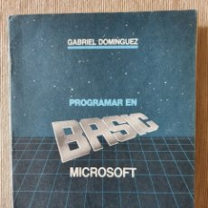 Livres d'occasion: PROGRAMAR EN BASIC MICROSOFT. MARCOMBO BOIXAREU EDITORES. 1985. Lote 196505585