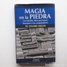 Libros de segunda mano: MAGIA EN LA PIEDRA: LAS SENCILLAS IDEAS QUE HACEN FUNCIONAR A LOS ORDENADORES - W. DANIEL HILLIS. Lote 196647018