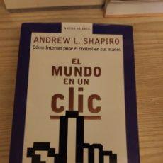 Libros de segunda mano: EL MUNDO EN UN CLIC . COMO INTERNET PONE EL CONTROL EN SUS MANOS - SHAPIRO ANDREW L. GRIJALBO 2001. Lote 197867431