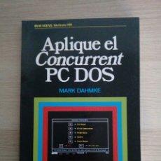 Libros de segunda mano: APLIQUE EL CONCURRENT PC DOS - MCGRAWHILL. Lote 199383971