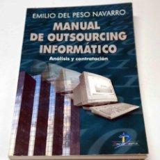 Libros de segunda mano: MANUAL DE OUTSOURCING INFORMÁTICO-ANÁLISIS Y CONTRATACIÓN-MODELO DE CONTRATO.PESO NAVARRO,EMILIO DEL. Lote 204481948