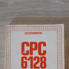 Livres d'occasion: AMSTRAD CPC 6128 PARA PRINCIPIANTES-SZCZEPANOWSKI-DATA BECKER-FERRÉ-1ª EDICIÓN-AÑO 1986-MUY DIFÍCIL. Lote 205172445