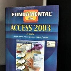 Libros de segunda mano: FUNDAMENTAL DO ACCESS 2003 DE JORGE NEVES, LUÍS GOMES E MÁRIO CORREIA. Lote 205868303