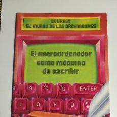 Libri di seconda mano: EL MUNDO DE LOS ORDENADORES. EL MICROORDENADOR COMO MÁQUINA DE ESCRIBIR. EVEREST. 1987. Lote 207760556