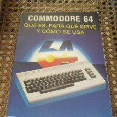 Livros em segunda mão: COMMODORE 64 QUE ES , PARA QUE SIRVE , COMO SE USA. Lote 210403692
