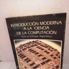 Libros de segunda mano: INTRODUCCIÓN MODERNA A LA CIENCIA DE LA COMPUTACIÓN: CON UN ENFOQUE ALGORÍTMICO. Lote 212980022