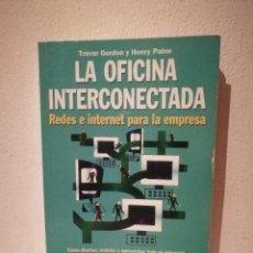 Libros de segunda mano: LIBRO-LA OFICINA INTERCONECTADA-INFORMATICA-REDES E INTERNET PARA LA EMPRESA-TREVOR GORDON. Lote 213991491