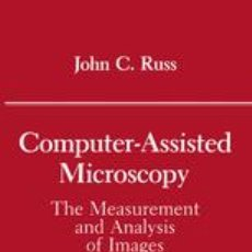 Libros de segunda mano: COMPUTER-ASSISTED MICROSCOPY. THE MEASUREMENT AND ANALYSIS OF IMAGES. JOHN C. RUSS +. Lote 214085868