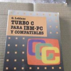 Libros de segunda mano: TURBO C PARA IBM PC Y COMPATIBLES G. LEBLANC. Lote 215946461