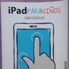 Libri di seconda mano: IPAD PARA NIÑOS – SAM COSTELLO (ANAYA, 2013) /// IPHONE TELEFONÍA MÓVIL SMARTPHONE IPOD STEVE JOBS. Lote 218117563