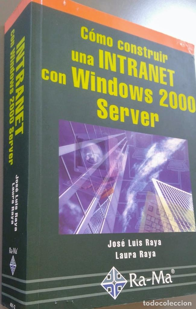 CÓMO CONSTRUIR UNA INTRANET CON WINDOWS SERVER 2000. JOSÉ LUÍS RAYA, LAURA RAYA. RA-MA. (Libros de Segunda Mano - Informática)