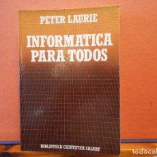 Libros de segunda mano: INFORMÁTICA PARA TODOS. PETER LAURIE. BIBLIOTECA CIENTÍFICA SALVAT.. Lote 222736278
