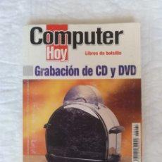 Libros de segunda mano: GRABACIÓN DE CD Y DVD. COMPUTER HOY. LIBROS DE BOLSILLO. EDICIONES AXEL SPRINGER. LIBRO. Lote 222921747