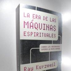 Libros de segunda mano: LA ERA DE LAS MÁQUINAS ESPIRITUALES KURZWEIL, RAY. Lote 223660370