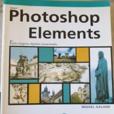 Libros de segunda mano: ADOBE PHOTOSHOP ELEMENTS. - AALAND, MIKKEL.. Lote 225286898