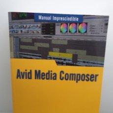 Libros de segunda mano: AVID MEDIA COMPOSER - MANUAL IMPRESCINDIBLE. FALELE MORENO. ANAYA. (ENVÍO 4,31€). Lote 230208300