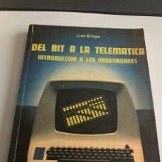 Libros de segunda mano: DEL BIT A LA TELEMATICA. LUIS ARROYO. ED.ALHAMBRA 1982. Lote 231497335