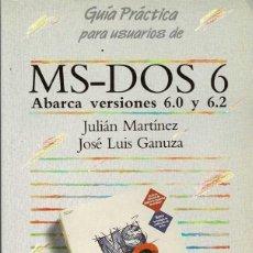 Libros de segunda mano: GUÍA PRÁCTICA PARA USUARIOS DE MS-DOS 6 - JULIÁN MARTÍNEZ Y JOSÉ LUIS GANUZA. Lote 236067835