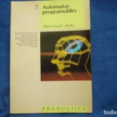 Libros de segunda mano: AUTÓMATAS PROGRAMABLES 3 - ALBERT MAYOL I BADÍA - ED. MARCOMBO 1ª EDICIÓN 1987. Lote 237183385