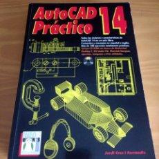 Libros de segunda mano: AUTOCAD PRÁCTICO 14.JORDI CROS I. FERRÁNDIZ INFORBOOKS.1998. BCN. EIP. Lote 244988950