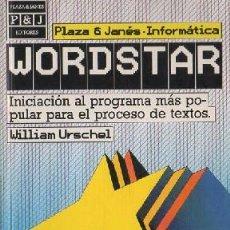 Livres d'occasion: WORDSTAR. WILLIAM URSCHEL. INICIACIÓN AL PROGRAMA MÁS POPULAR PARA EL PROCESO DE TEXTOS. A-INFOR-268. Lote 251164070