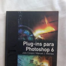 Libros de segunda mano: PLUG-INS PARA PHOTOSHOP 6 / J. CRESPO, M.J. MONTES. Lote 264028200
