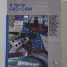 Libros de segunda mano: LIBRO A FONDO CAD/CAM. DANIEL Y ANNETTE BOWMAN. IFORMÁTICA. (1989).. Lote 254407955