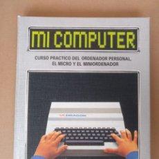 Libros de segunda mano: MI COMPUTER TOMO 5. CURSO PRÁCTICO DEL ORDENADOR PERSONAL. EL MICRO Y EL MINIORDENADOR. LIBRO. Lote 268729459