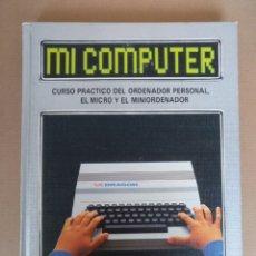 Libros de segunda mano: MI COMPUTER TOMO 2. CURSO PRÁCTICO DEL ORDENADOR PERSONAL. EL MICRO Y EL MINIORDENADOR. LIBRO. Lote 268731189