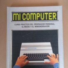 Libros de segunda mano: MI COMPUTER TOMO 1. CURSO PRÁCTICO DEL ORDENADOR PERSONAL. EL MICRO Y EL MINIORDENADOR. LIBRO. Lote 268732099