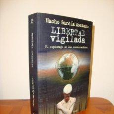 Libros de segunda mano: LIBERTAD VIGILADA. EL ESPIONAJE DE LAS COMUNICACIONES - NACHO GARCÍA MOSTAZO, MUY BUEN ESTADO. Lote 274219648