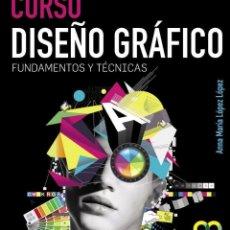 Libros de segunda mano: CURSO DISEÑO GRAFICO. FUNDAMENTOS Y TECNICAS. ANNA MARIA LOPEZ LOPEZ. Lote 277046078