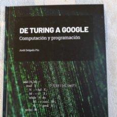 Libros de segunda mano: DE TURING A GOOGLE COMPUTACIÓN Y PROGRAMACIÓN JORDI DELGADO PIN 2019. Lote 277744813