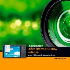 Libros de segunda mano: APRENDER AFTER EFFECTS CC 2016 RELEASE CON 100 EJERCICIOS PRACTICOS - MEDIAACTIVE. Lote 289447668