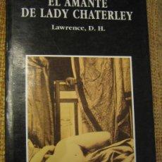 Libros de segunda mano: EL AMANTE DE LADY CHATTERLEY - ANTIGUA FAMOSA NOVELA ERÓTICA, REEDITADA 1994.. Lote 26611319