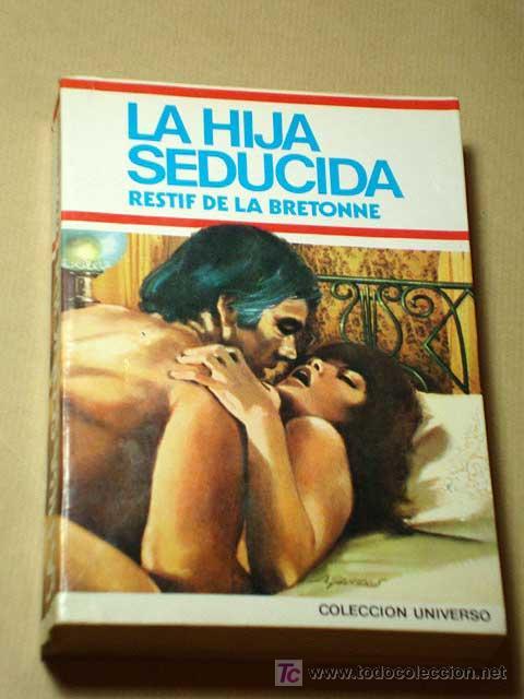 LA HIJA SEDUCIDA, RESTIF DE LA BRETONNE. EDICIONES VICTORIA 1978. VERSIÓN DE CARLOS DE ARCE.+++++ (Libros de Segunda Mano (posteriores a 1936) - Literatura - Narrativa - Erótica)