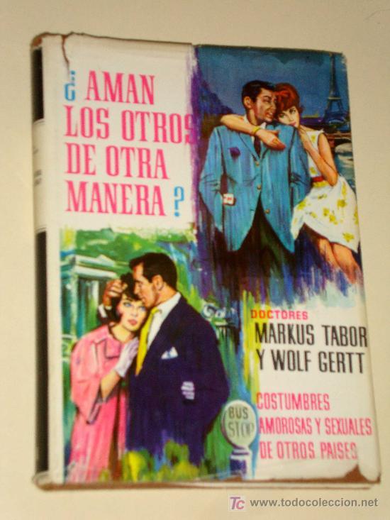 AMAN LOS OTROS DE OTRA MANERA COSTUMBRES AMOROSAS SEXUALES DE OTROS PAISES. MARKUS TABOR WOLF GERTT (Libros de Segunda Mano (posteriores a 1936) - Literatura - Narrativa - Erótica)