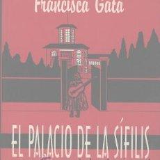 Libros de segunda mano: EL PALACIO DE LA SÍFILIS (DE FRANCISCA GATA). Lote 23110362