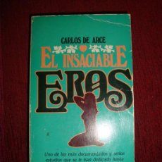Libros de segunda mano: EL INSACIABLE EROS CARLOS DE ARCE P&J 1ª EDICIÓN 1981. Lote 27086308