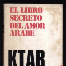 Libros de segunda mano: EL LIBRO SECRETO DEL AMOR ARABE - KTAB - EL KAMASUTRA MUSULMAN - EDITORIAL MIRASIERRA, MAYO 1975.. Lote 28258729