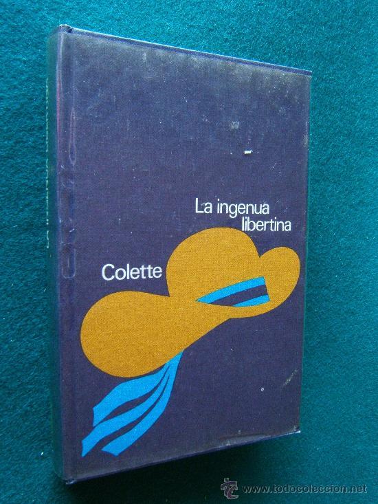 LA INGENUA LIBERTINA - COLETTE - CON BIOGRAFIA Y FOTO AUTORA - CIRCULO DE LECTORES - 1973 (Libros de Segunda Mano (posteriores a 1936) - Literatura - Narrativa - Erótica)