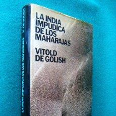 Livros em segunda mão: LA INDIA IMPUDICA DE LOS MAHARAJAS-VITOLD DE GOLISH-LAMINAS CON FOTOS-1974-1ª EDICION ESPAÑOLA.. Lote 30669057