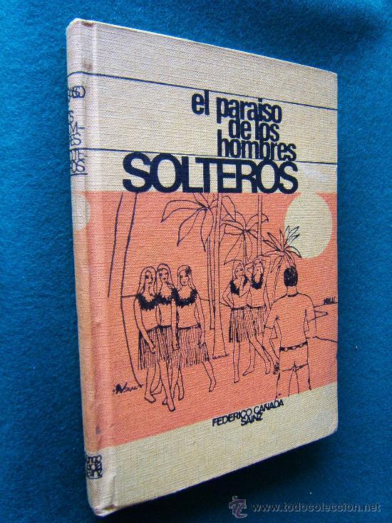 EL PARAISO DE LOS HOMBRES SOLTEROS - FEDERICO CAÑADA SAINZ - EDICIONES RODEGAR - 1964 - 1ª EDICION (Libros de Segunda Mano (posteriores a 1936) - Literatura - Narrativa - Erótica)