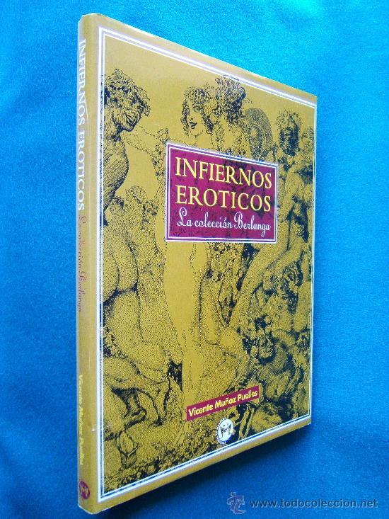 INFIERNOS EROTICOS-LA COLECCION BERLANGA-VICENTE MUÑOZ PUELLES-MAS 200 FOTOS YDIBUJOS1995-1ªEDICION. (Libros de Segunda Mano (posteriores a 1936) - Literatura - Narrativa - Erótica)
